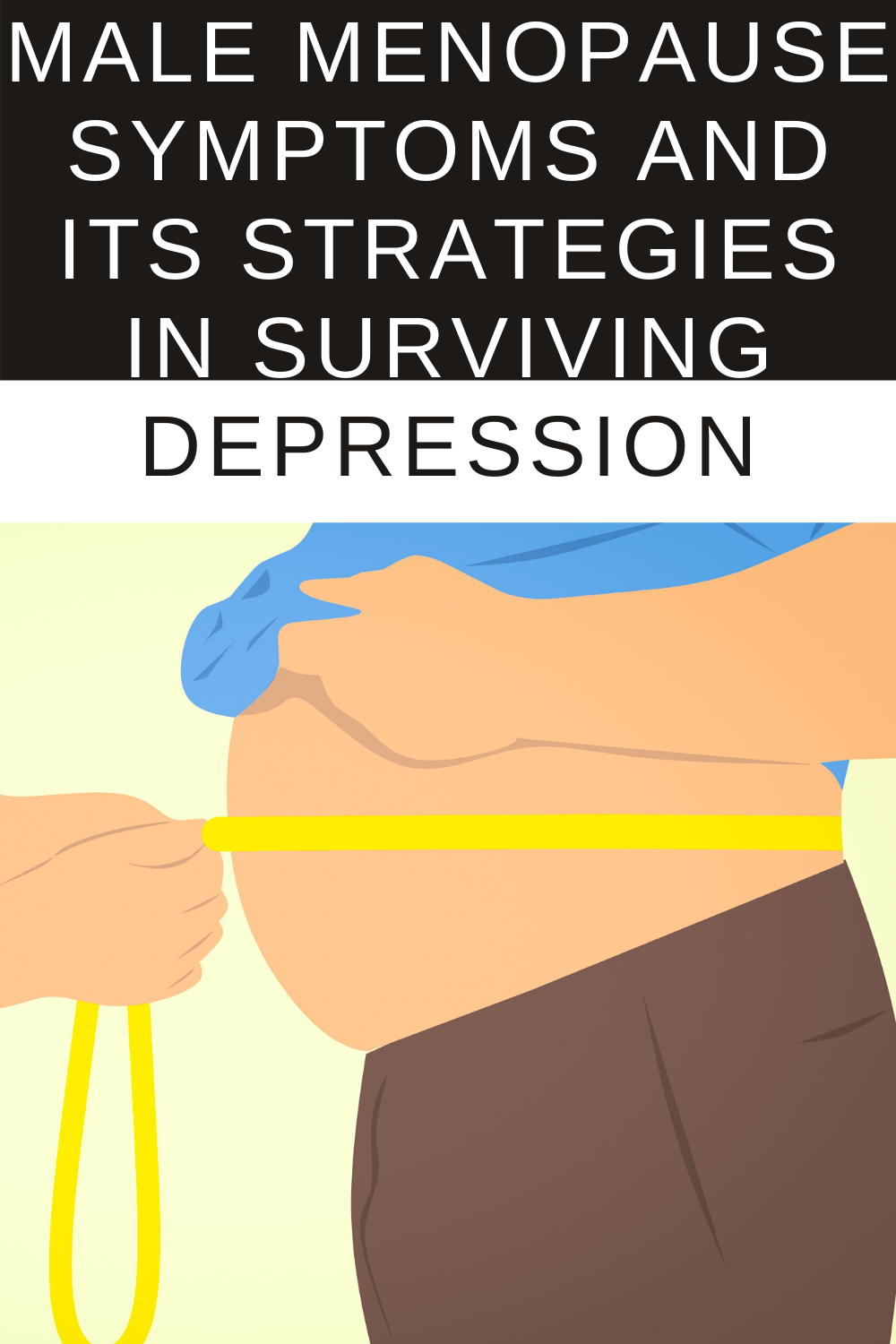 Male Menopause Symptoms and Its Strategies in Surviving Depression