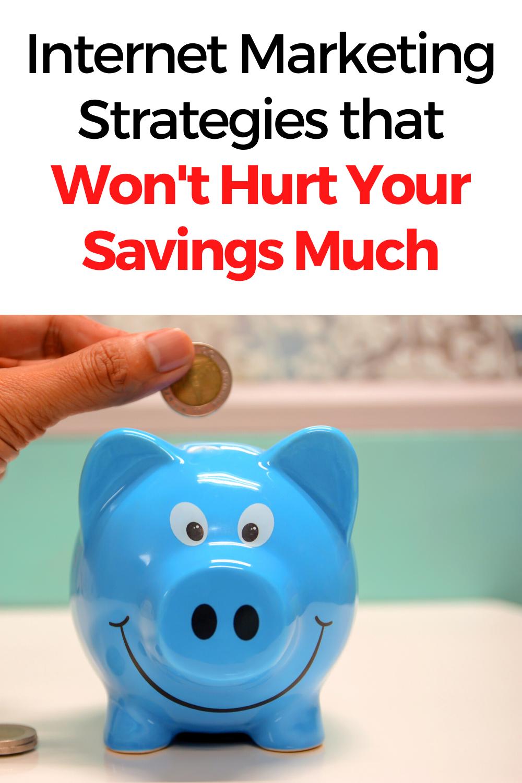 Internet Marketing Strategies that Won't Hurt Your Savings Much